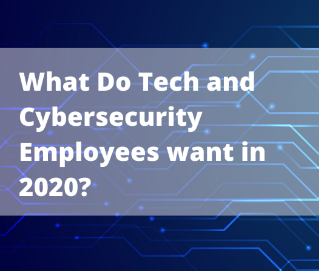 4 Benefits Employees in Singapore's Tech and Cybersecurity Industry Want From Their Jobs in 2020